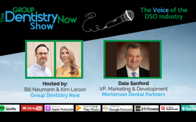 Mortenson Dental Partners' Dale Sanford Featured on the Group Dentistry Now Podcast